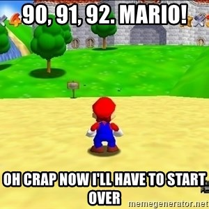Mario looking at castle - 90, 91, 92. Mario! oh crap now i'll have to start over