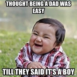 evil plan kid - Thought being a dad was easy Till they said it's a boy