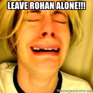 Leave Brittney Alone - Leave Rohan Alone!!!