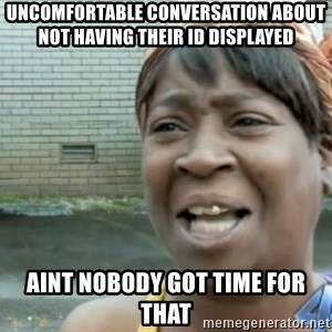 Xbox one aint nobody got time for that shit. - Uncomfortable conversation about not having their ID displayed aint nobody got time for that