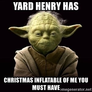 ProYodaAdvice - yard henry has christmas inflatable of me you must have