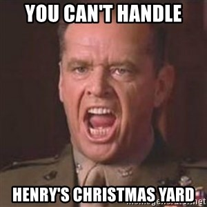 Jack Nicholson - You can't handle the truth! - you can't handle henry's christmas yard