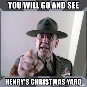 R. Lee Ermey - you WILL GO and see henry's christmas yard