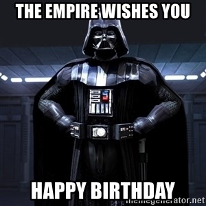 Darth Vader - the empire wishes you happy birthday