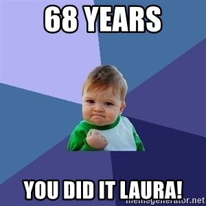 Success Kid - 68 years You did it Laura!