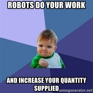 Success Kid - Robots do your work and increase your quantity supplied