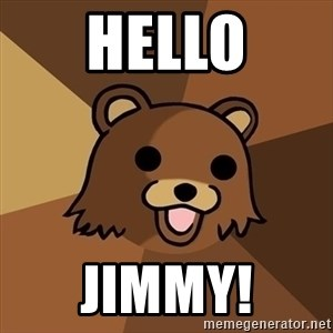 Pedobear - Hello JIMMY!