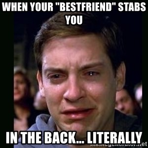 "crying peter parker - When your ""bestfriend"" stabs you in the back... literally"