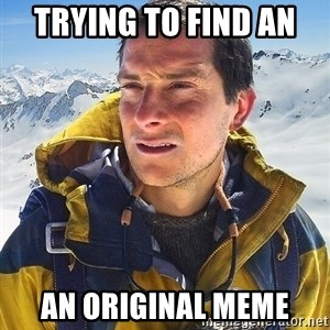 Bear Grylls Loneliness - trying to find an  an original meme
