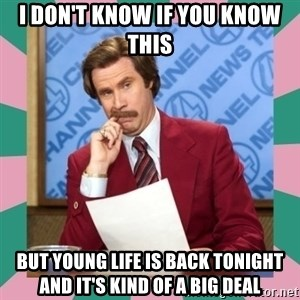 anchorman - I don't know if you know this but Young Life is back tonight and it's kind of a big deal