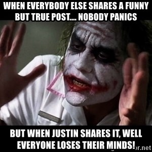 joker mind loss - When everybody else shares a funny but true post.... nobody panics But when Justin shares it, well everyone loses their minds!