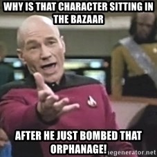 Captain Picard - Why is that character sitting in the bazaar after he just bombed that orphanage!