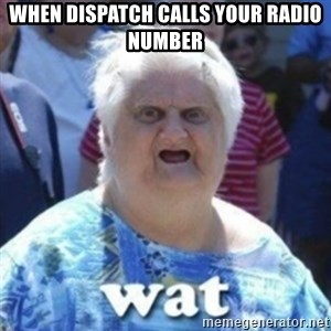 Fat Woman Wat - When dispatch calls your radio number
