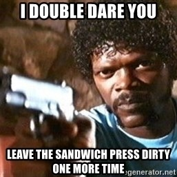 Pulp Fiction - i double dare you leave the sandwich press dirty one more time