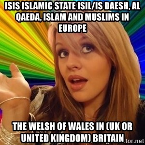 Dumb Blonde - ISIS Islamic State ISIL/IS Daesh, Al Qaeda, Islam and Muslims in Europe  The Welsh of Wales in (UK or United Kingdom) Britain