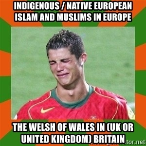 cristianoronaldo - Indigenous / Native European Islam and Muslims in Europe  The Welsh of Wales in (UK or United Kingdom) Britain