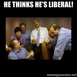 obama laughing  - He thinks he's liberal!