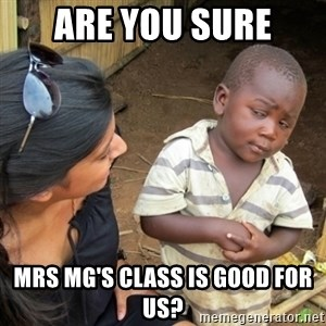 Skeptical 3rd World Kid - Are You Sure Mrs Mg's Class is good for us?