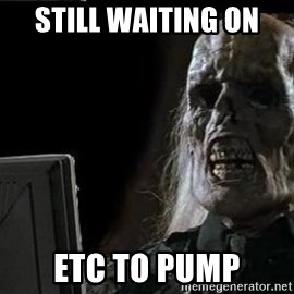 OP will surely deliver skeleton - Still waiting on  ETC to pump