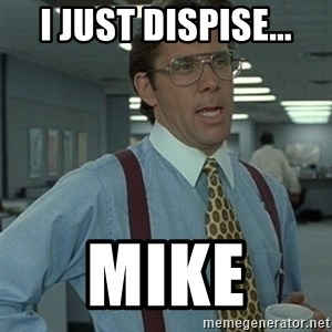 Office Space Boss - I just dispise... MIKE