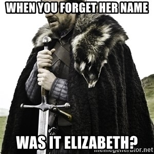 Brace Yourself Meme - When you forget her name Was it Elizabeth?
