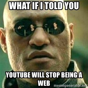 What If I Told You - what if i told you youtube will stop being a web