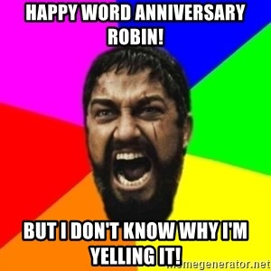 sparta - Happy Word Anniversary Robin! But I don't know why i'm yelling It!