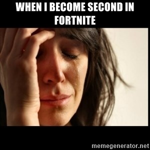 First World Problems - when I become second in fortnite