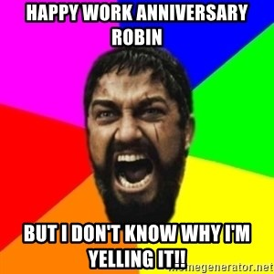 sparta - Happy Work Anniversary Robin But I don't know why I'm yelling it!!