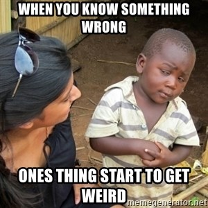 Skeptical 3rd World Kid - when you know something wrong ones thing start to get weird