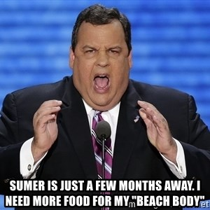 """Hungry Chris Christie - Sumer is just a few months away. I need more food for my """"beach body"""""""