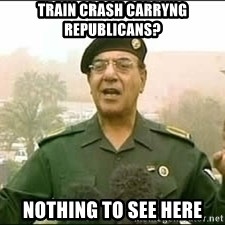 Baghdad Bob - Train crash carryng Republicans? Nothing to see here