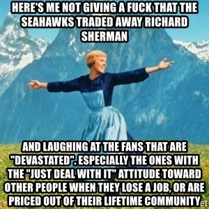 """Sound Of Music Lady - here's me not giving a fuck that the seahawks traded away richard sherman and laughing at the fans that are """"devastated"""". especially the ones with the """"just deal with it"""" attitude toward other people when they lose a job, or are priced out of their lifetime community"""