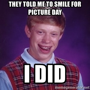 Bad Luck Brian - They told me to smile for picture day I did