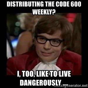 Dangerously Austin Powers - Distributing the Code 600 Weekly? I, too, like to live dangerously ....