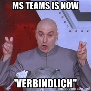 Dr. Evil Air Quotes - MS Teams is now 'verbindlich""