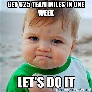 Victory Baby - Get 625 team miles in one week Let's Do it