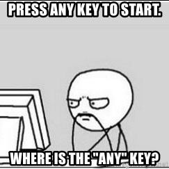 "computer guy - press any key to start. where is the ""Any"" key?"