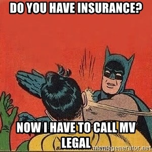 batman slap robin - Do you have Insurance? Now I have to call MV Legal