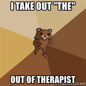 "Pedo Bear From Beyond - I take out ""the"" out of therapist"