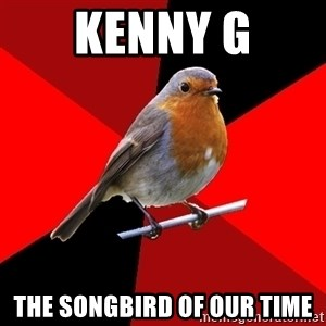 Retail Robin - KENNY G THE SONGBIRD OF OUR TIME