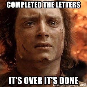 Frodo  - completed the letters it's over it's done