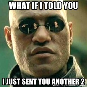 What if I told you / Matrix Morpheus - what if i told you i just sent you another 2