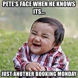 Niño Malvado - Evil Toddler - Pete's Face when he knows its...  Just another Booking Monday