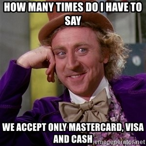 Willy Wonka - How many times do i have to say We accept only Mastercard, Visa and cash
