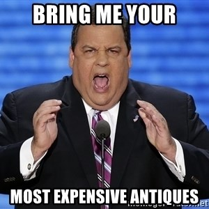 Hungry Chris Christie - Bring me your Most expensive antiques