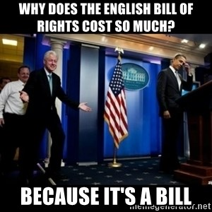 Inappropriate Timing Bill Clinton - why does the english bill of rights cost so much? because it's a bill