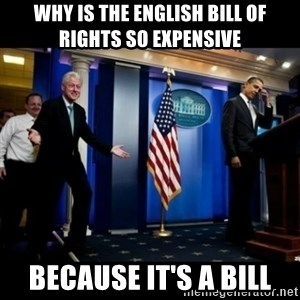 Inappropriate Timing Bill Clinton - Why is the english bill of rights so expensive because it's a bill
