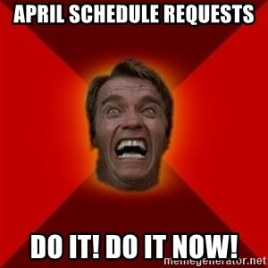 Angry Arnold - april schedule requests do it! do it now!