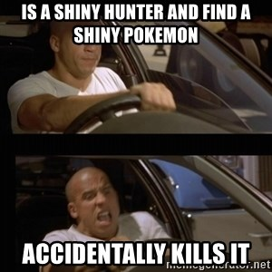Vin Diesel Car - Is a shiny hunter and find a shiny pokemon accidentally kills it